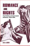 Romance and Rights : The Politics of Interracial Intimacy, 1945-1954, Lubin, Alex, 1604732474