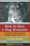 How to Run a Dog Business : Putting Your Career Where Your Heart Is, Boutelle, Veronica, 1929242476