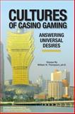 Cultures of Casino Gaming : Answering Universal Desires, Thompson, William N., 061595247X