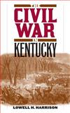 The Civil War in Kentucky, Harrison, Lowell H., 0813192471