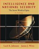 Intelligence and National Security: the Secret World of Spies : An Anthology, Johnson, Loch K. and Wirtz, James J., 0195332474