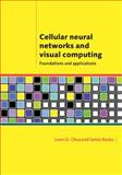 Cellular Neural Networks and Visual Computing : Foundations and Applications, Chua, Leon O. and Roska, Tamas, 0521652472