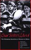 Our Sisters' Land : The Changing Identities of Women in Wales, , 0708312470