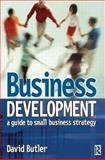 Business Development : A Guide to Small Business Strategy, Butler, David, 0750652470