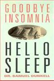 Goodbye Insomnia, Hello Sleep, Samuel Dunkell, 1559722479