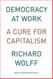 Democracy at Work, Richard D. Wolff, 1608462471