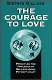 The Courage to Love : Principles and Practices of Self-Relations Psychotherapy, Gilligan, Stephen, 0393702472