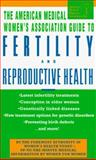 The American Medical Women's Association Guide to Fertility and Reproductive Health, American Medical Association Staff and Roselyn Payne, 0440222478