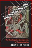 Trapped in the Net - The Unanticipated Consequences of Computerization, Rochlin, Gene I., 0691002479
