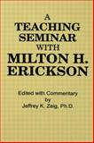 A Teaching Seminar with Milton H. Erickson, , 0876302479