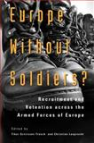 Europe without Soldiers? : Recruitment and Retention across the Armed Forces of Europe, Szvircsev Tresch, Tibor and Leuprecht, Christian, 1553392477