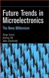 Future Trends in Microelectronics : The Nano Millennium, Luryi, Serge, 0471212474
