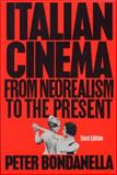 Italian Cinema, Peter E. Bondanella and Peter Bondanella, 0826412475