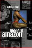 Picturing the Modern Amazon, Joanna Frueh, 0847822478