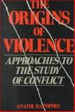 The Origins of Violence : Approaches to the Study of Conflict, Rapoport, Anatol, 0943852471