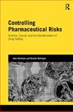 Controlling Pharmaceutical Risks : Science, Cancer, and the Geneticization of Drug Testing, Abraham, John and Ballinger, Rachel, 0415622476