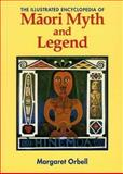 The Illustrated Encyclopedia of Maori Myth and Legend, Orbell, Margaret R., 0908812477