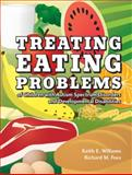 Treating Eating Problems of Children with Autism Spectrum Disorders and Developmental Disabilities : Interventions for Professionals and Parents, Williams, Keith E. and Foxx, Richard M., 1416402489