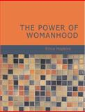 The Power of Womanhood, Ellice Hopkins, 1434602486