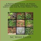 A Photo Handbook of Weeds Identification and Green Grass Lawn Care for Picture Perfect Turf, NC Weed Killer, 1500312487