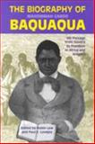 The Biography of Mahommah J. Baquaqua : His Passage from Slavery to Freedom in Africa and America, Lovejoy, Paul E., 1558762485