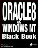 Oracle 8 and Windows NT Black Book : The DBA's Guide to Oracle 8 Databases Running on Windows NT, Curtis, Mike, 1576102483