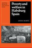 Poverty and Welfare in Habsburg Spain, Martz, Linda, 0521122481