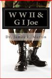 W W II and G I Joe, James Martin, 1484192486