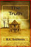 The Truth, B. A. Sherman, 1492942480