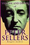 The Life and Death of Peter Sellers, Roger Lewis, 155783248X