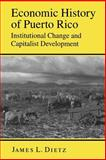 Economic History of Puerto Rico : Instiutional Change and Capitalist Development, Dietz, James L., 0691022488