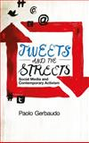 Tweets and the Streets : Social Media and Contemporary Activism, Gerbaudo, Paolo, 074533248X