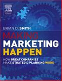 Making Marketing Happen : How Great Companies Make Strategic Planning Work, Smith, Brian, 0750662484