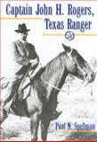 Captain John H. Rogers, Texas Ranger, Paul N. Spellman, 1574412485