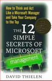 The 12 Simple Secrets of Microsoft Management : How to Think and Act Like a Microsoft Manager and Take Your Company to the Top, Thielen, David, 0071342486