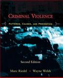 Criminal Violence : Patterns, Causes, and Prevention, Riedel, Marc and Welsh, Wayne, 0195332482