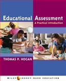Educational Assessment : A Practical Introduction, Hogan, Thomas P., 0471472484