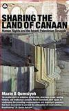 Sharing the Land of Canaan : Human Rights and the Israeli-Palestinian Struggle, Qumsiyeh, Mazin B., 0745322484