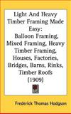 Light and Heavy Timber Framing Made Easy, Frederick Thomas Hodgson, 1437262481