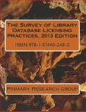 The Survey of Library Database Licensing Practices, 2013 Edition, Primary Research Group, 157440248X
