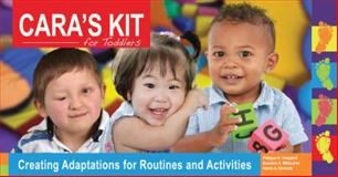 CARA's Kit for Toddlers : Creating Adaptations for Routines and Acitivities, Campbell, Philippa H. and Milbourne, Suzanne A., 1598572482