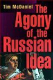 The Agony of the Russian Idea, McDaniel, Tim, 0691002487