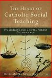 The Heart of Catholic Social Teaching 1st Edition