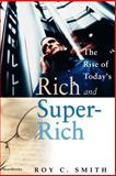The Rise of Today's Rich and Super-Rich, Smith, Roy C., 158798248X