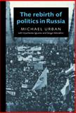 The Rebirth of Politics in Russia, Igrunov, Vyacheslav and Mitrokhin, Sergei, 0521562481