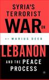 Syria's Terrorist War on Lebanon and the Peace Process, Deeb, Marius and Deeb, Marius K., 1403962480