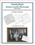 Family Maps of Rankin County, Mississippi, Deluxe Edition : With Homesteads, Roads, Waterways, Towns, Cemeteries, Railroads, and More, Boyd, Gregory A., 1420312480