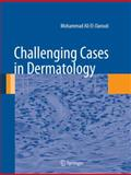Challenging Cases in Dermatology, El-Darouti, Mohammad Ali and Ali, Fayza Al, 1447142489