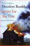 Straw for the Fire, Theodore Roethke, 1556592485