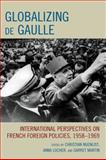Globalizing de Gaulle : International Perspectives on French Foreign Policies, 1958-1969, Nuenlist, Christian, 0739142488
